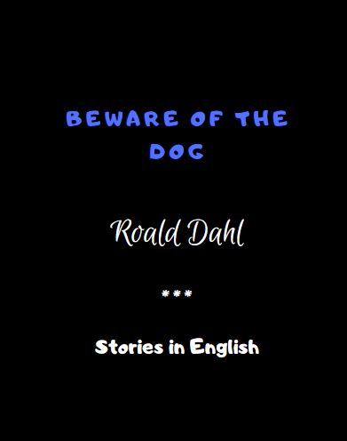 Beware of the Dog by Roald Dahl