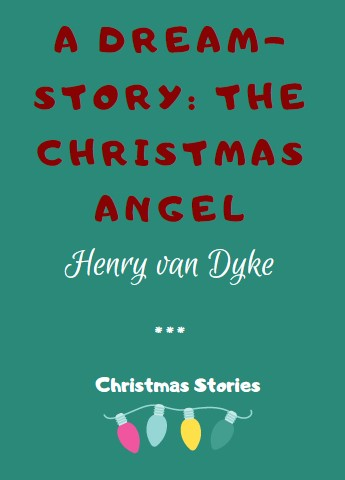 A Dream-story: The Christmas Angel by Henry van Dyke