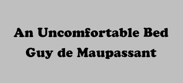 Uncomfortable Bed To Uncomfortable Bed An Uncomfortable Bed Guy De Maupassant Cuentos En Ingls