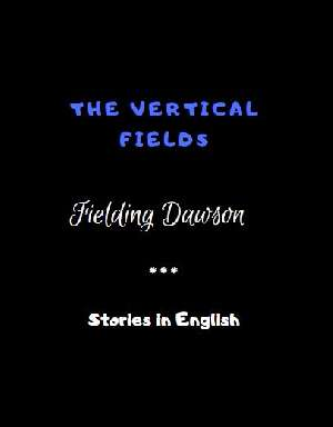 The Vertical Fields by Fielding Dawson